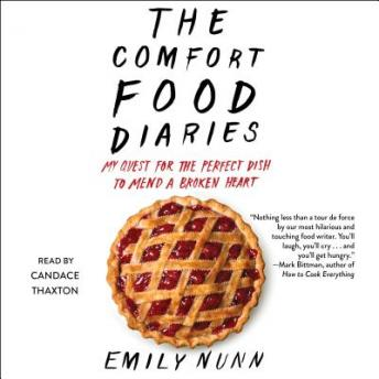 Comfort Food Diaries: My Quest for the Perfect Dish to Mend a Broken Heart, Emily Nunn