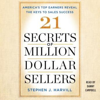Download 21 Secrets of Million-Dollar Sellers: America's Top Earners Reveal the Keys to Sales Success by Stephen J. Harvill