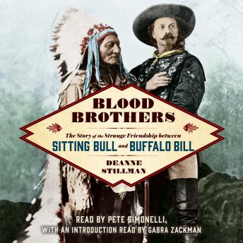 Blood Brothers: The Story of the Strange Friendship between Sitting Bull and Buffalo Bill, Deanne Stillman
