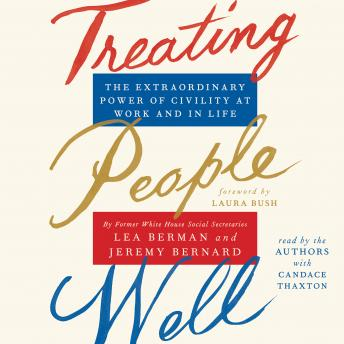 Treating People Well: The Extraordinary Power of Civility at Work and in Life, Jeremy Bernard, Lea Berman