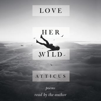 Love Her Wild: Poems, Atticus