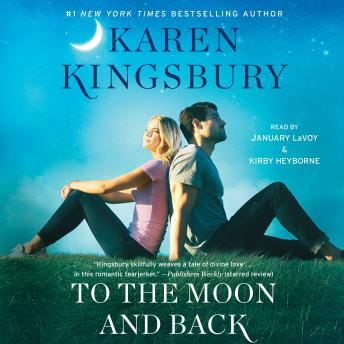 To the Moon and Back: A Novel, Karen Kingsbury