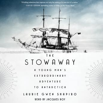 Stowaway: A Young Man's Extraordinary Adventure to Antarctica, Laurie Gwen Shapiro