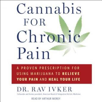 Download Cannabis for Chronic Pain: A Proven Prescription for Using Marijuana to Relieve Your Pain and Heal Your Life by Rav Ivker