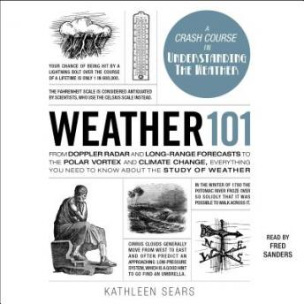 Weather 101: From Doppler Radar and Long-Range Forecasts to the Polar Vortex and Climate Change, Everything You Need to Know about the Study of Weather, Kathleen Sears