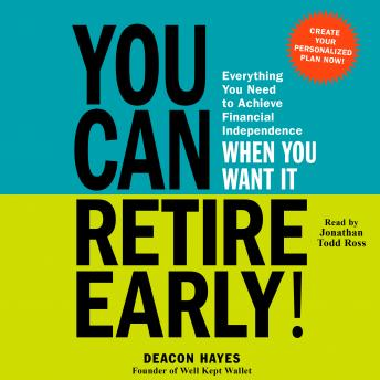 You Can Retire Early!: Everything You Need to Achieve Financial Independence When You Want It, Audio book by Deacon Hayes