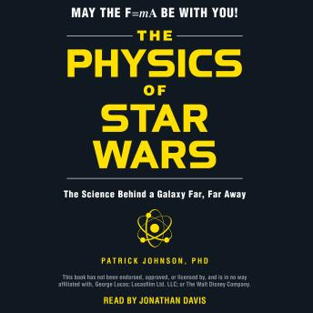 Download Physics of Star Wars: The Science Behind a Galaxy Far, Far Away by Patrick Johnson