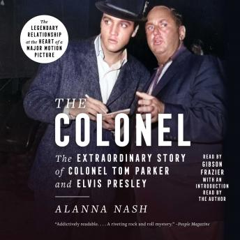 Colonel: The Extraordinary Story of Colonel Tom Parker and Elvis Presley, Alanna Nash
