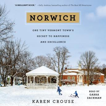 Norwich: One Tiny Vermont Town's Secret to Happiness and Excellence, Karen Crouse