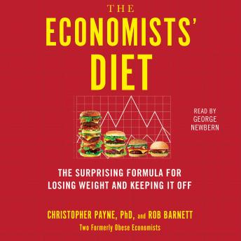 Economists' Diet: Two Formerly Obese Economists Find the Formula for Losing Weight and Keeping It Off, Rob Barnett, Christopher Payne
