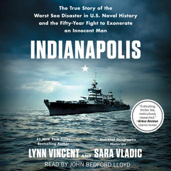 Download Indianapolis: The True Story of the Worst Sea Disaster in U.S. Naval History and the Fifty-Year Fight to Exonerate an Innocent Man by Lynn Vincent, Sara Vladic