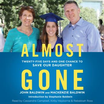 Almost Gone: Twenty-Five Days and One Chance to Save Our Daughter, Mackenzie Baldwin, John Baldwin