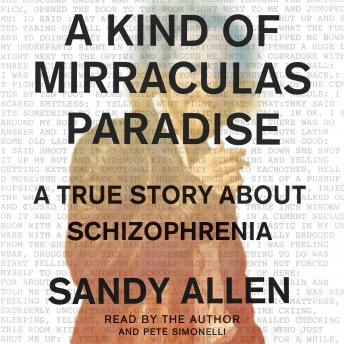 Kind of Mirraculas Paradise: A True Story About Schizophrenia, Sandy Allen