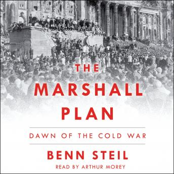 The Marshall Plan: Dawn of the Cold War