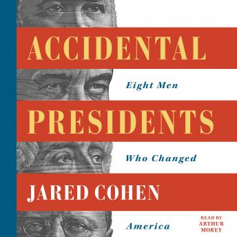 Download Accidental Presidents: Eight Men Who Changed America by Jared Cohen