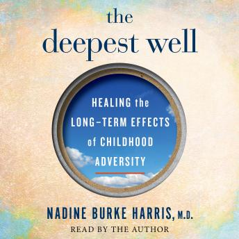 Download Deepest Well: Healing the Long-Term Effects of Childhood Adversity by Dr. Nadine Burke Harris