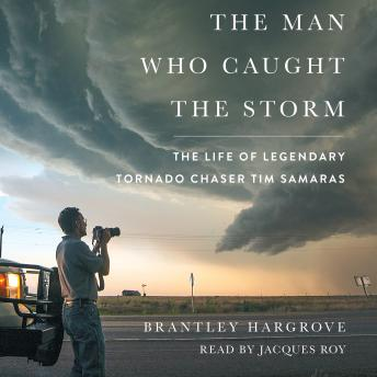 Download Man Who Caught the Storm: The Life of Legendary Tornado Chaser Tim Samaras by Brantley Hargrove
