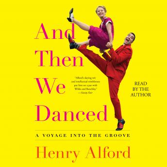 Download And Then We Danced: A Voyage into the Groove by Henry Alford