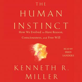 Download Human Instinct: How We Evolved to Have Reason, Consciousness, and Free Will by Kenneth R. Miller