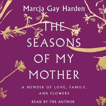 Seasons of My Mother: A Memoir of Love, Family, and Flowers, Marcia Gay Harden