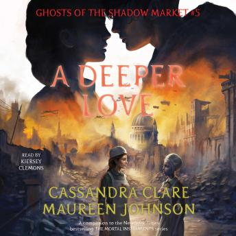 Deeper Love: Ghosts of the Shadow Market, Maureen Johnson, Cassandra Clare