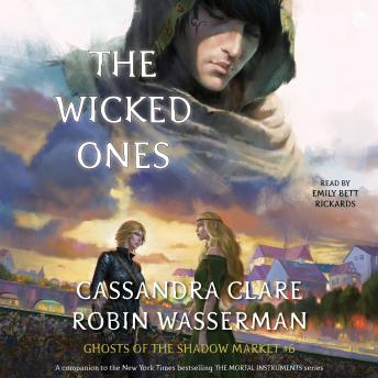 Wicked Ones: Ghosts of the Shadow Market, Robin Wasserman, Cassandra Clare