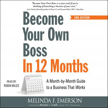 Become Your Own Boss in 12 Months: A Month-by-Month Guide to a Business that Works, Melinda Emerson