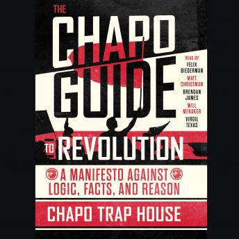 Chapo Guide to Revolution: A Manifesto Against Logic, Facts, and Reason, Audio book by Chapo Trap House
