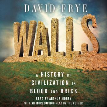Walls: A History of Civilization in Blood and Brick, Audio book by David Frye
