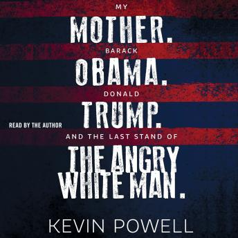 Download My Mother. Barack Obama. Donald Trump. And the Last Stand of the Angry White Man. by Kevin Powell