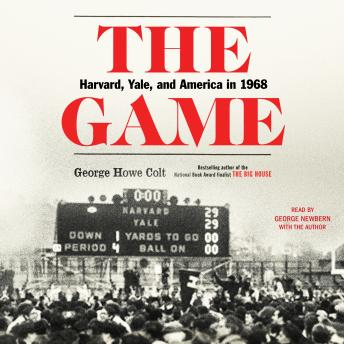 Download Game: Harvard, Yale, and America in 1968 by George Howe Colt
