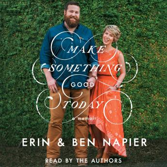 Download Make Something Good Today: A Memoir by Erin Napier, Ben Napier