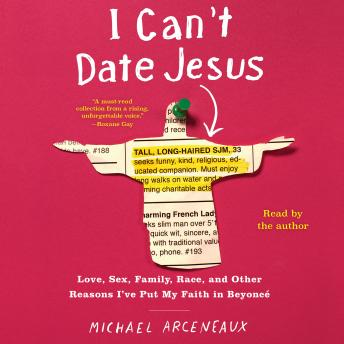 Download I Can't Date Jesus: Love, Sex, Family, Race, and Other Reasons I've Put My Faith in Beyoncé by Michael Arceneaux