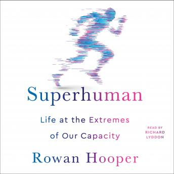 Superhuman: Life at the Extremes of Our Capacity, Audio book by Rowan Hooper