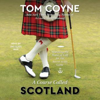 Course Called Scotland: Searching the Home of Golf for the Secret to Its Game, Audio book by Tom Coyne