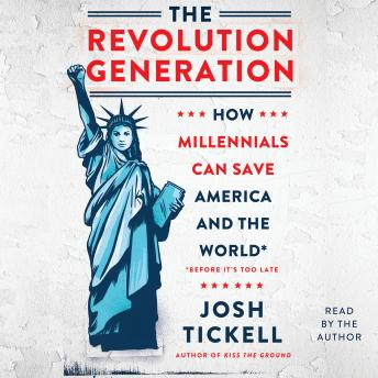 Download Revolution Generation: How Millennials Can Save America and the World (Before It's Too Late) by Josh Tickell