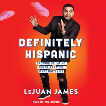 Definitely Hispanic: Essays on Growing Up Latino and Celebrating What Unites Us, Lejuan James