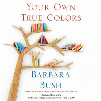 Your Own True Colors: Timeless Wisdom from America's Grandmother, Barbara Bush