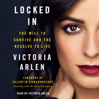 Locked In: The Will to Survive and the Resolve to Live, Victoria Arlen, Valentin Chmerkovskiy