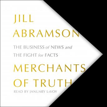 Merchants of Truth: The Business of News and the Fight for Facts, Jill Abramson