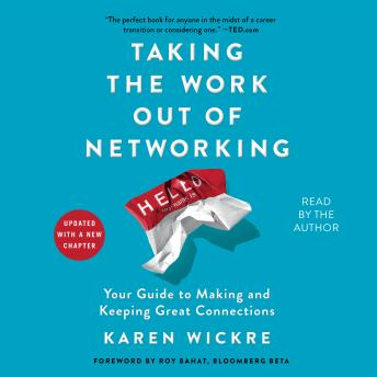 Taking the Work Out of Networking: An Introvert's Guide to Making Connections That Count, Karen Wickre