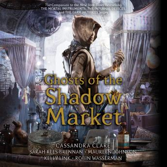 Download Ghosts of the Shadow Market by Cassandra Clare, Sarah Rees Brennan, Robin Wasserman, Maureen Johnson, Kelly Link