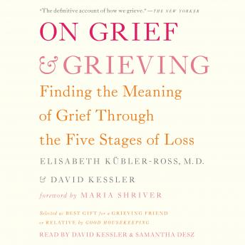 Download On Grief and Grieving: Finding the Meaning of Grief Through the Five Stages of Loss by David Kessler, Elisabeth Kübler-Ross