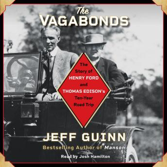 Download Vagabonds: The Story of Henry Ford and Thomas Edison's Ten-Year Road Trip by Jeff Guinn