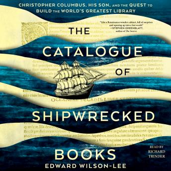 Catalogue of Shipwrecked Books: Christopher Columbus, His Son, and the Quest to Build the World's Greatest Library, Edward Wilson-Lee