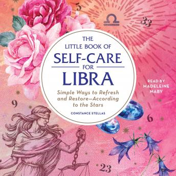 The Little Book of Self-Care for Libra: Simple Ways to Refresh and Restore—According to the Stars