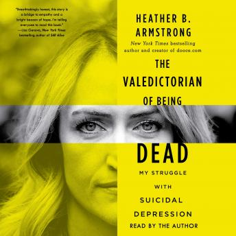 Download Valedictorian of Being Dead: The True Story of Dying Ten Times to Live by Heather B. Armstrong