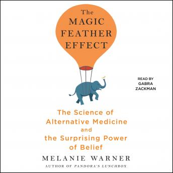 Download Magic Feather Effect: The Science of Alternative Medicine and the Surprising Power of Belief by Melanie Warner
