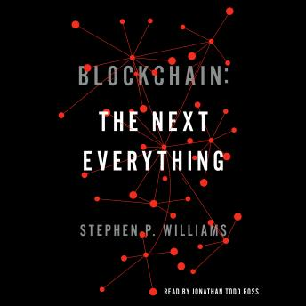 Blockchain: The Next Everything, Stephen P. Williams