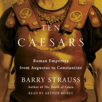 Download Ten Caesars: Roman Emperors from Augustus to Constantine by Barry Strauss